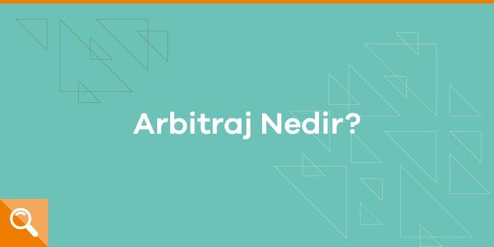 Arbitraj Nedir? Nasıl Yapılır?